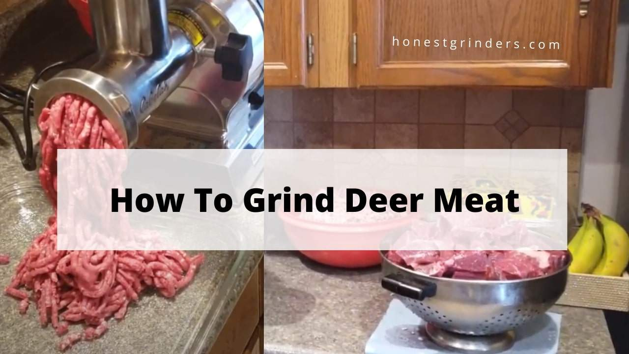 How to Grind Deer Meat - A Detailed Step by Step Guide