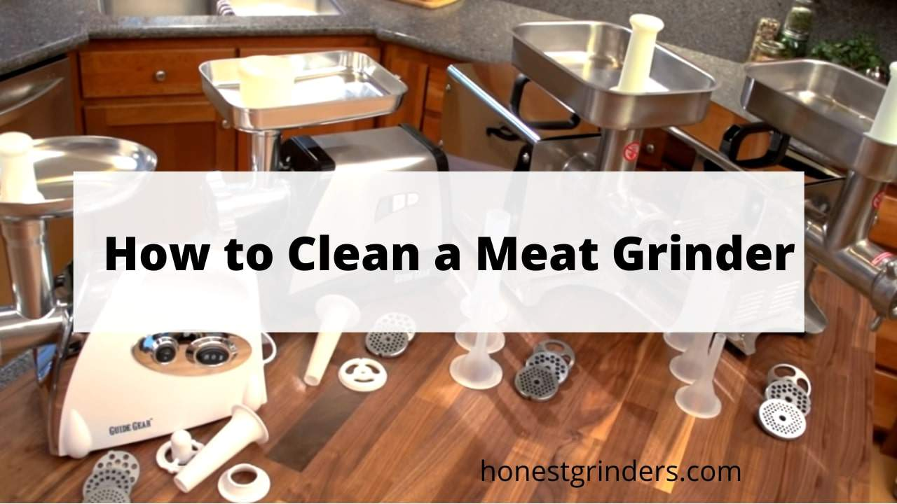 How to Clean a Meat Grinder Step by Step - Honest Grinders