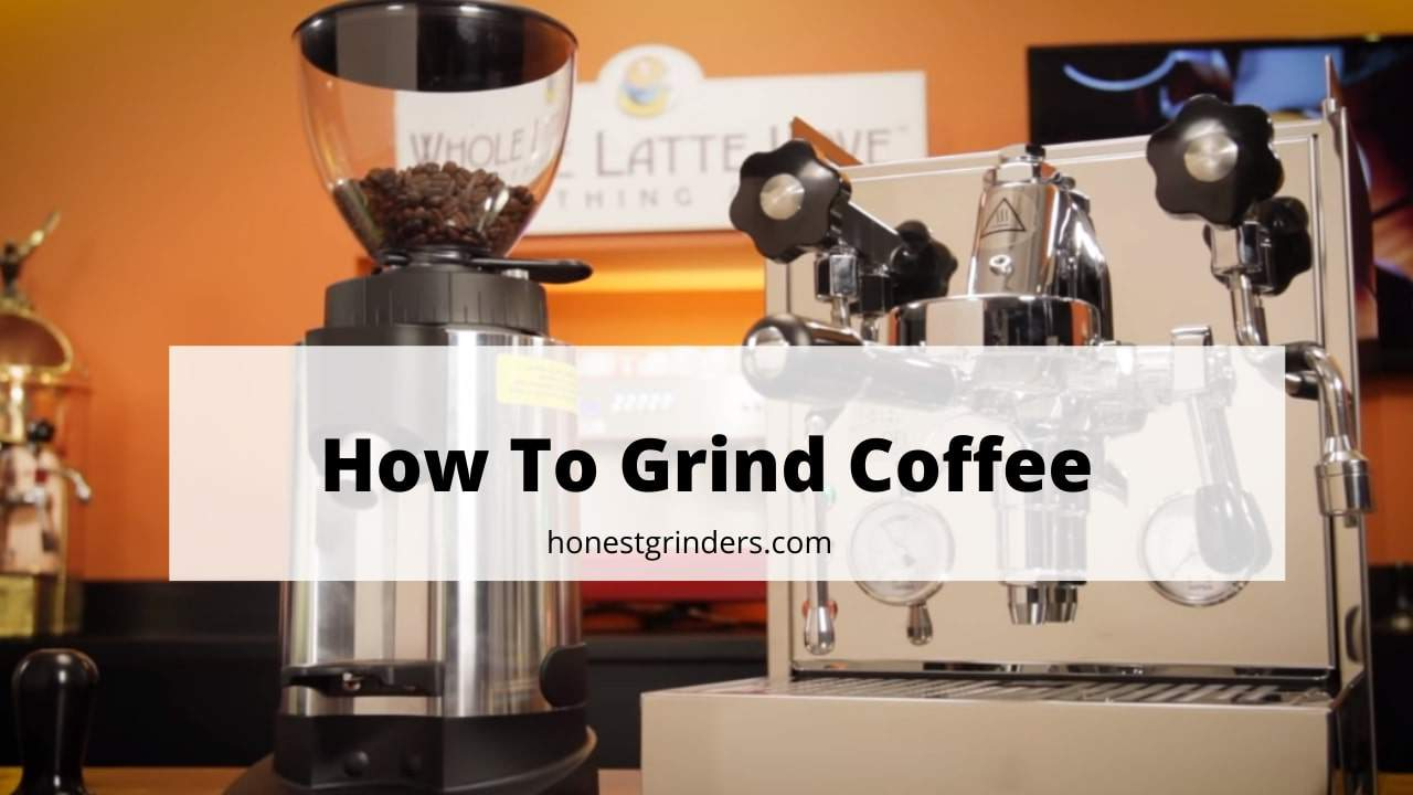 Learn Here How to Grind Coffee Properly - Honest Grinders