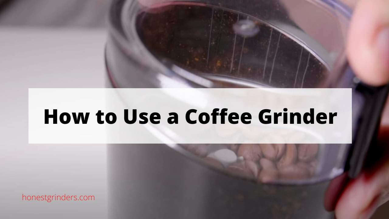 How to Use a Coffee Grinder - A Step By Step Guide!