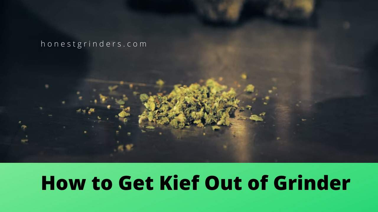 Do You Love Kief? See How to Get Kief Out of Grinder