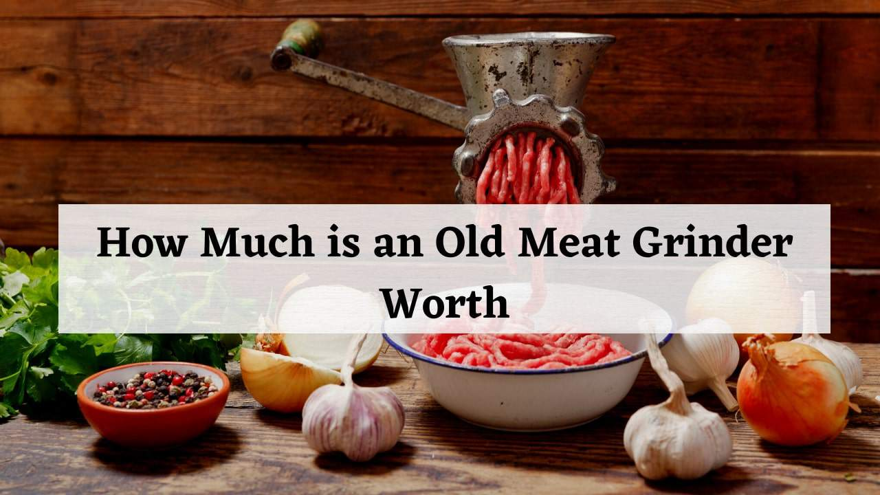 how much is an old meat grinder worth