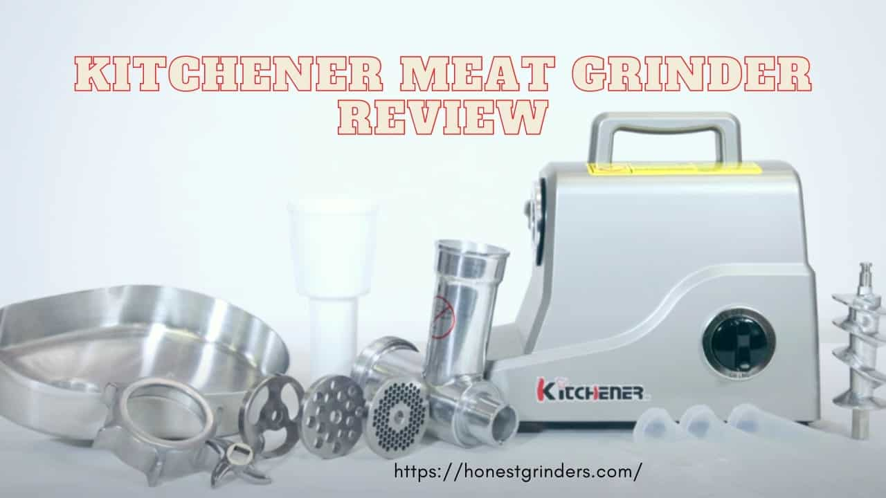The Kitchener Meat Grinder Review [Tested and Reviewed]