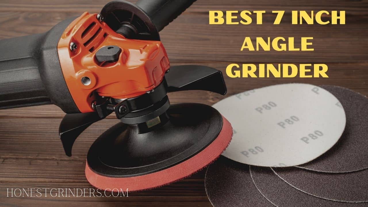 Best 7 Inch Angle Grinder Reviews and Buyer's Guide