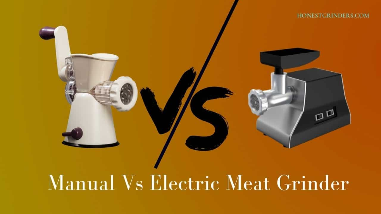 Which One To Choose: Manual Vs Electric Meat Grinder