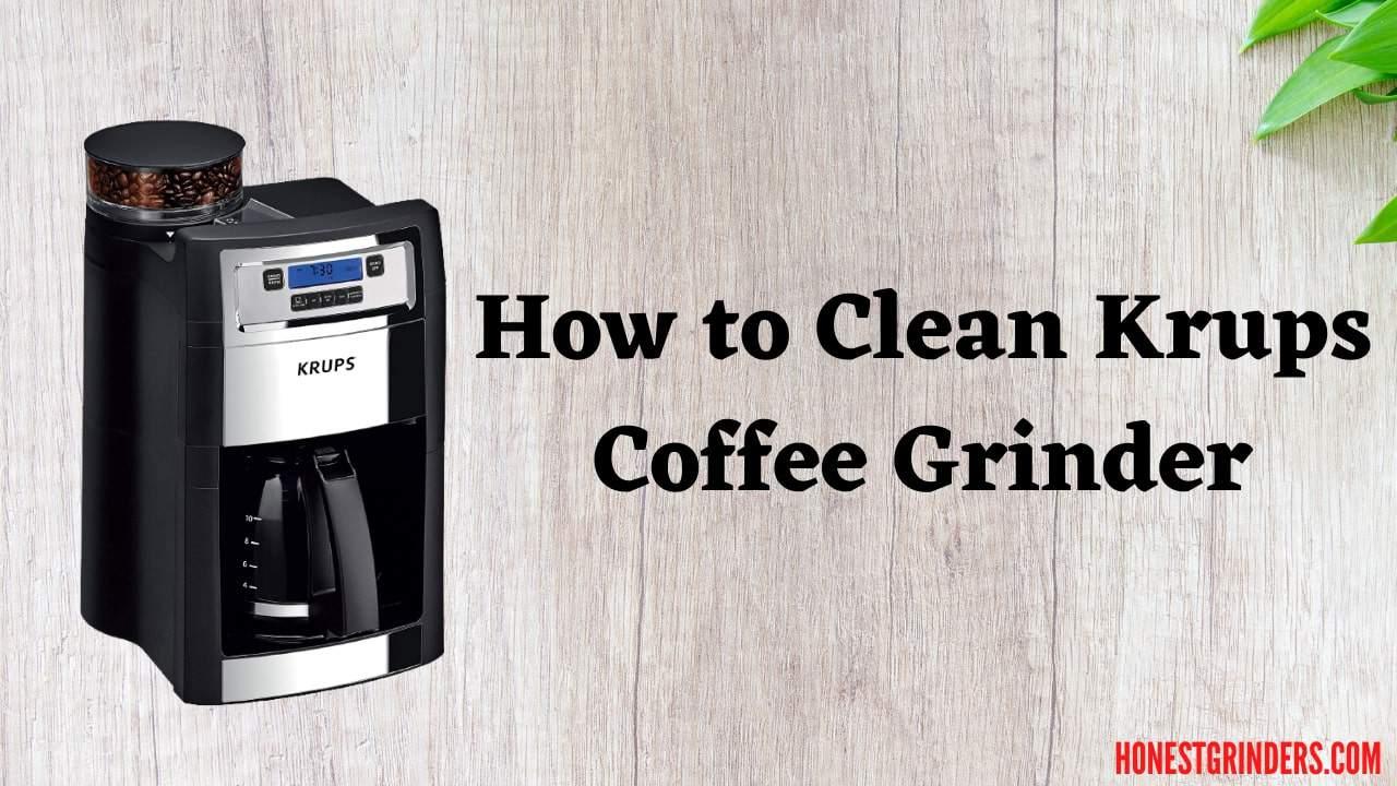 How to Clean Krups Coffee Grinder
