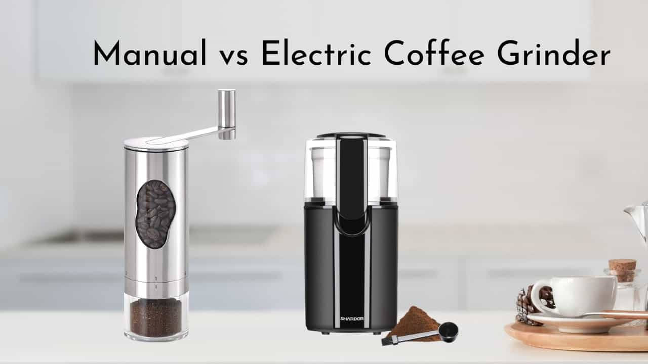 Manual vs Electric Coffee Grinder: What's The Difference?